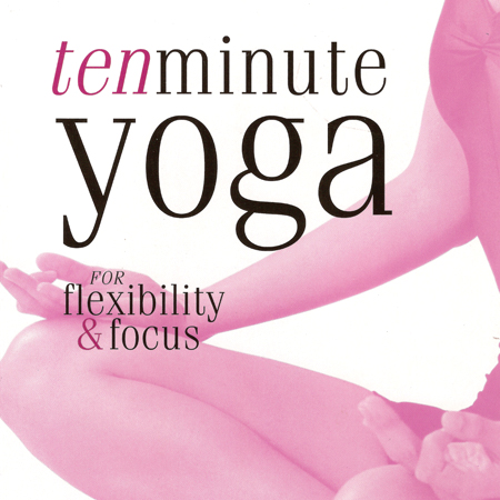 Ten Minute Yoga for Flexibility and Focus